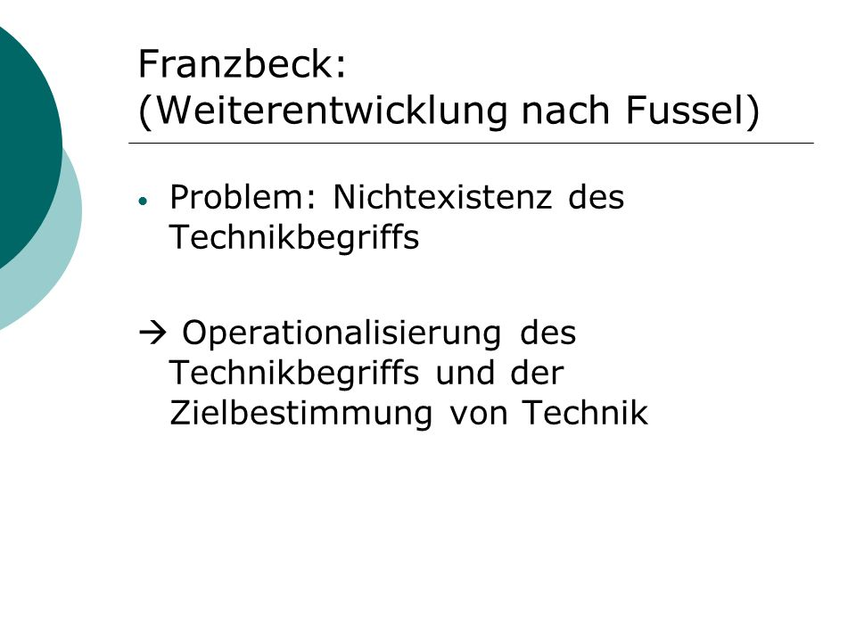 Franzbeck: (Weiterentwicklung nach Fussel) Problem: Nichtexistenz des Technikbegriffs Operationalisierung des Technikbegriffs und der Zielbestimmung von Technik
