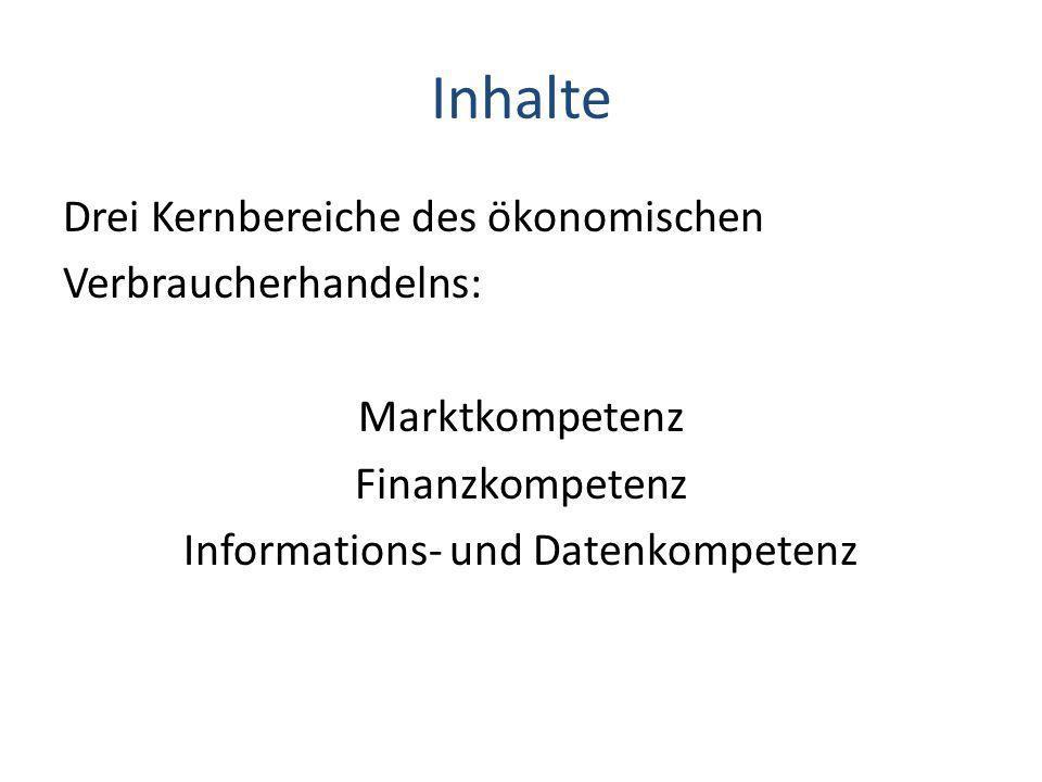 Inhalte Drei Kernbereiche des ökonomischen Verbraucherhandelns: Marktkompetenz Finanzkompetenz Informations- und Datenkompetenz