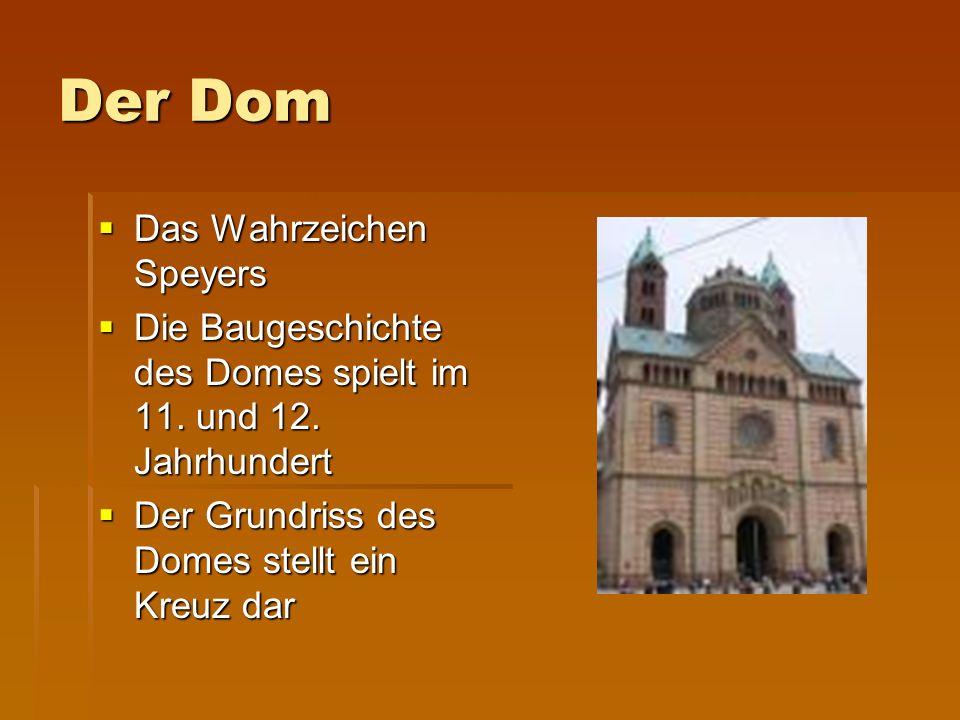 Der Dom Das Wahrzeichen Speyers Das Wahrzeichen Speyers Die Baugeschichte des Domes spielt im 11.
