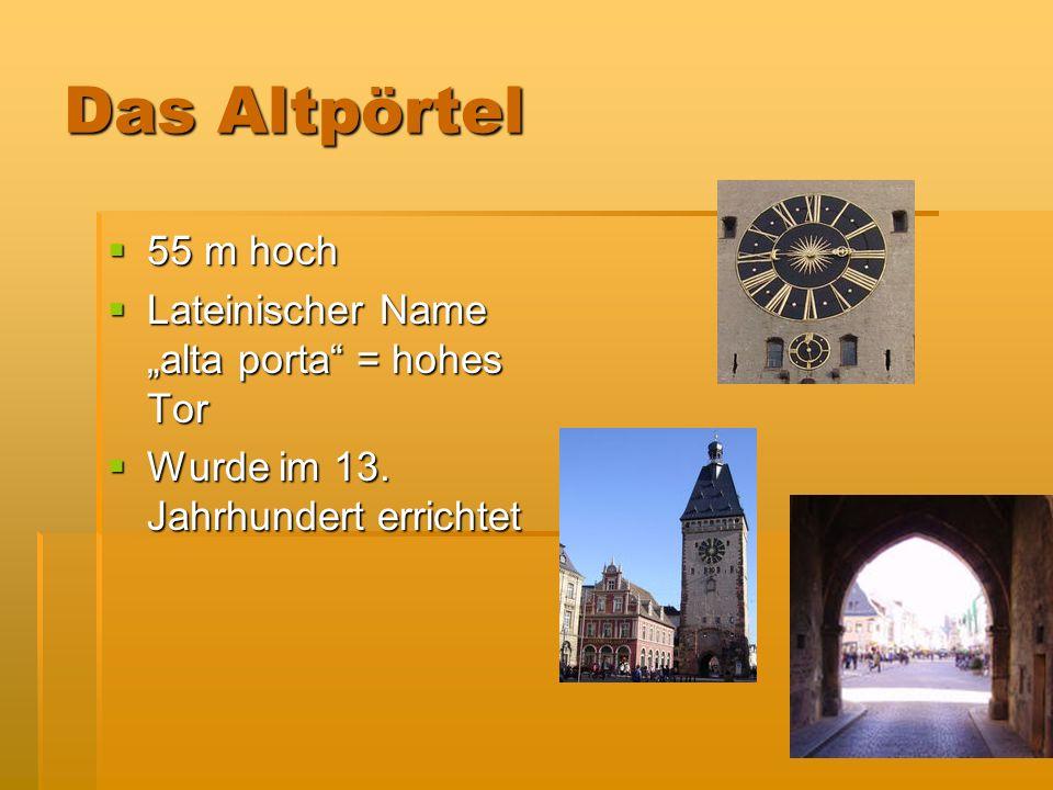 Das Altpörtel 55 m hoch 55 m hoch Lateinischer Name alta porta = hohes Tor Lateinischer Name alta porta = hohes Tor Wurde im 13.