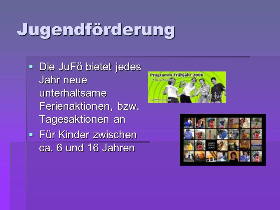 Jugendförderung Die JuFö bietet jedes Jahr neue unterhaltsame Ferienaktionen, bzw.