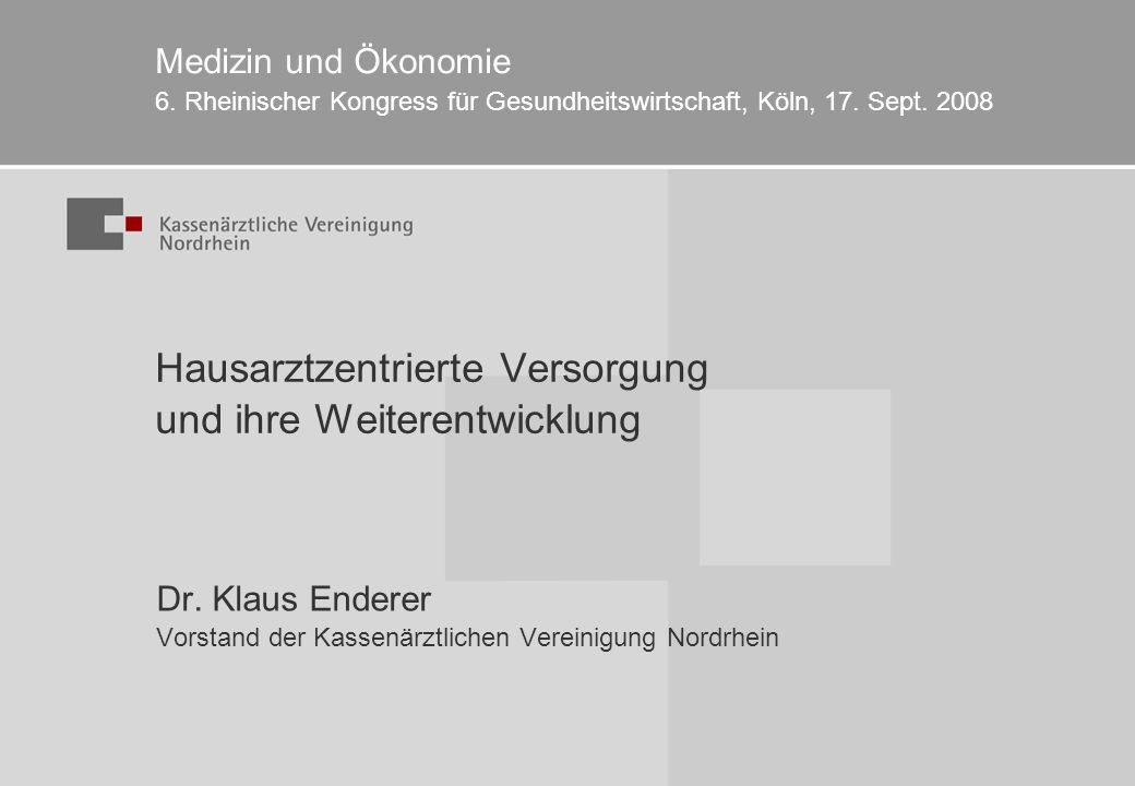 Hausarztzentrierte Versorgung und ihre Weiterentwicklung Medizin und Ökonomie 6. Rheinischer Kongress für Gesundheitswirtschaft, Köln, 17. Sept. 2008