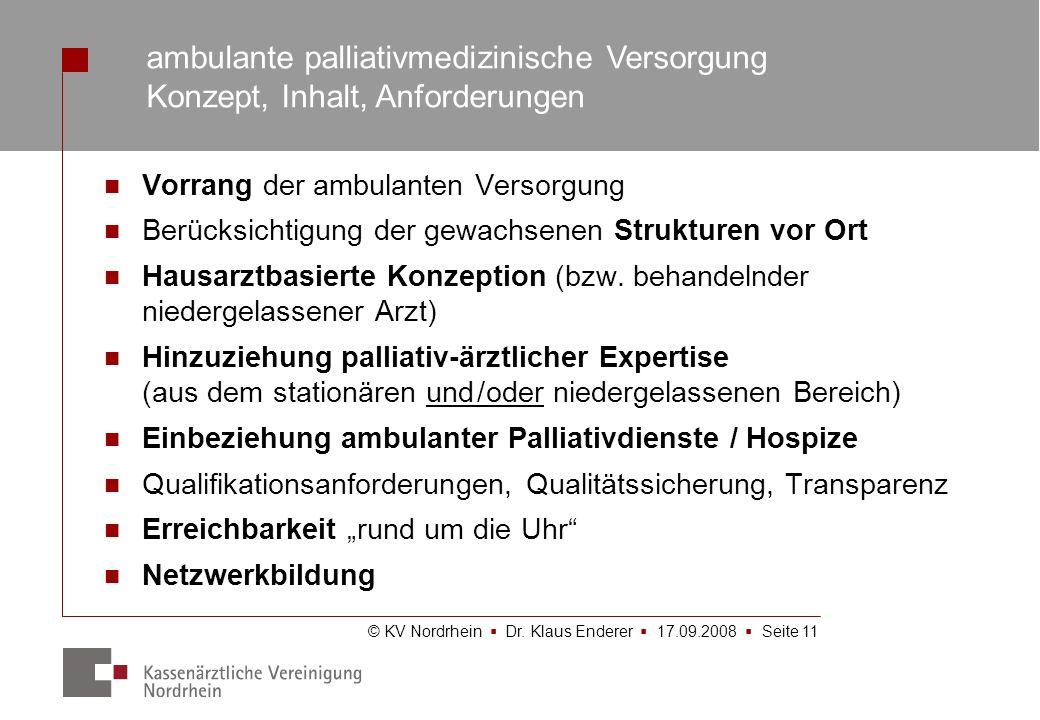 © KV Nordrhein Dr. Klaus Enderer 17.09.2008 Seite 11 Vorrang der ambulanten Versorgung Berücksichtigung der gewachsenen Strukturen vor Ort Hausarztbas