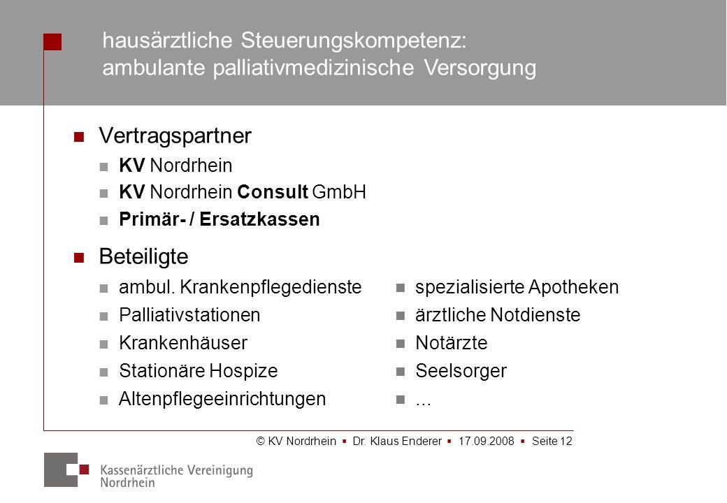 © KV Nordrhein Dr. Klaus Enderer 17.09.2008 Seite 12 Vertragspartner KV Nordrhein KV Nordrhein Consult GmbH Primär- / Ersatzkassen Beteiligte ambul. K