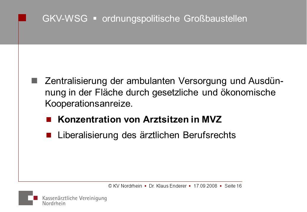 © KV Nordrhein Dr. Klaus Enderer 17.09.2008 Seite 16 Zentralisierung der ambulanten Versorgung und Ausdün- nung in der Fläche durch gesetzliche und ök