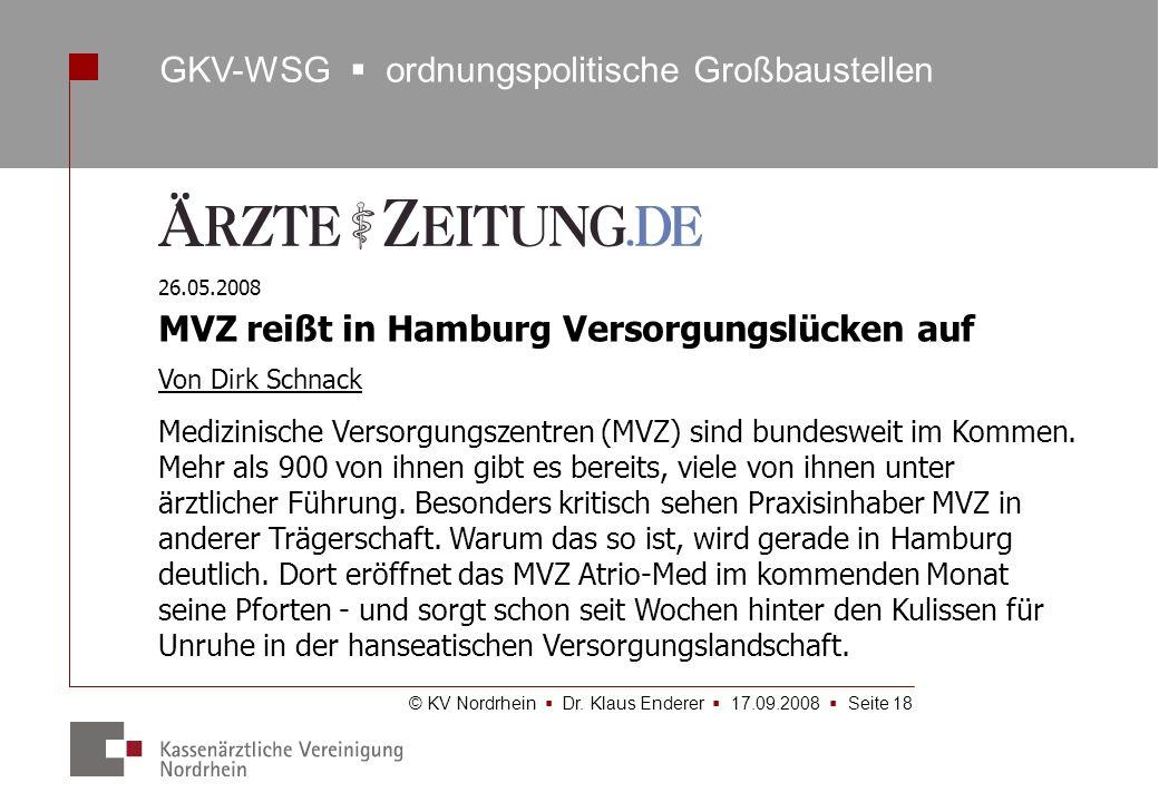 © KV Nordrhein Dr. Klaus Enderer 17.09.2008 Seite 18 GKV-WSG ordnungspolitische Großbaustellen 26.05.2008 MVZ reißt in Hamburg Versorgungslücken auf V