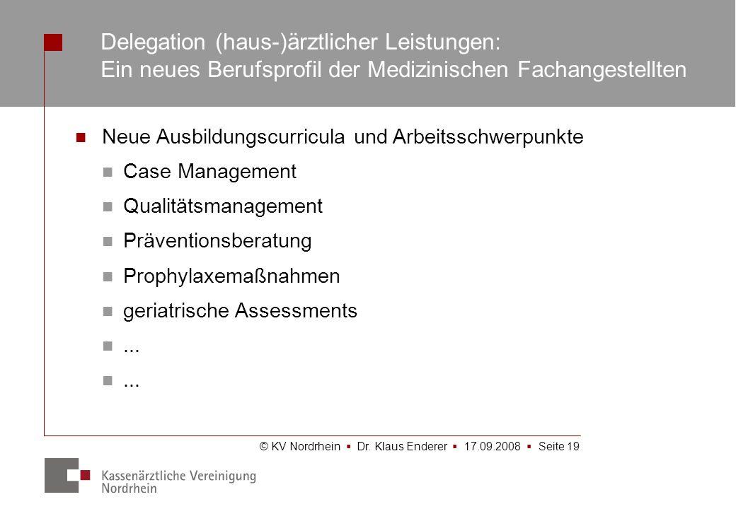 © KV Nordrhein Dr. Klaus Enderer 17.09.2008 Seite 19 Delegation (haus-)ärztlicher Leistungen: Ein neues Berufsprofil der Medizinischen Fachangestellte