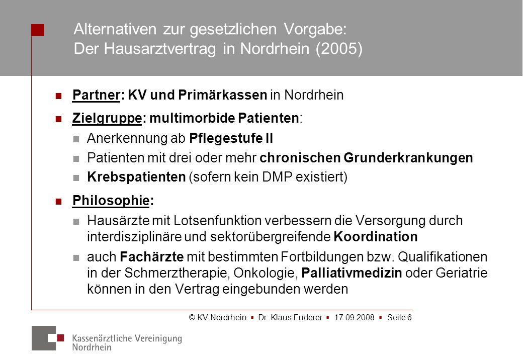 © KV Nordrhein Dr. Klaus Enderer 17.09.2008 Seite 6 Partner: KV und Primärkassen in Nordrhein Zielgruppe: multimorbide Patienten: Anerkennung ab Pfleg