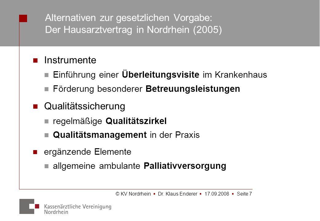 © KV Nordrhein Dr. Klaus Enderer 17.09.2008 Seite 7 Instrumente Einführung einer Überleitungsvisite im Krankenhaus Förderung besonderer Betreuungsleis