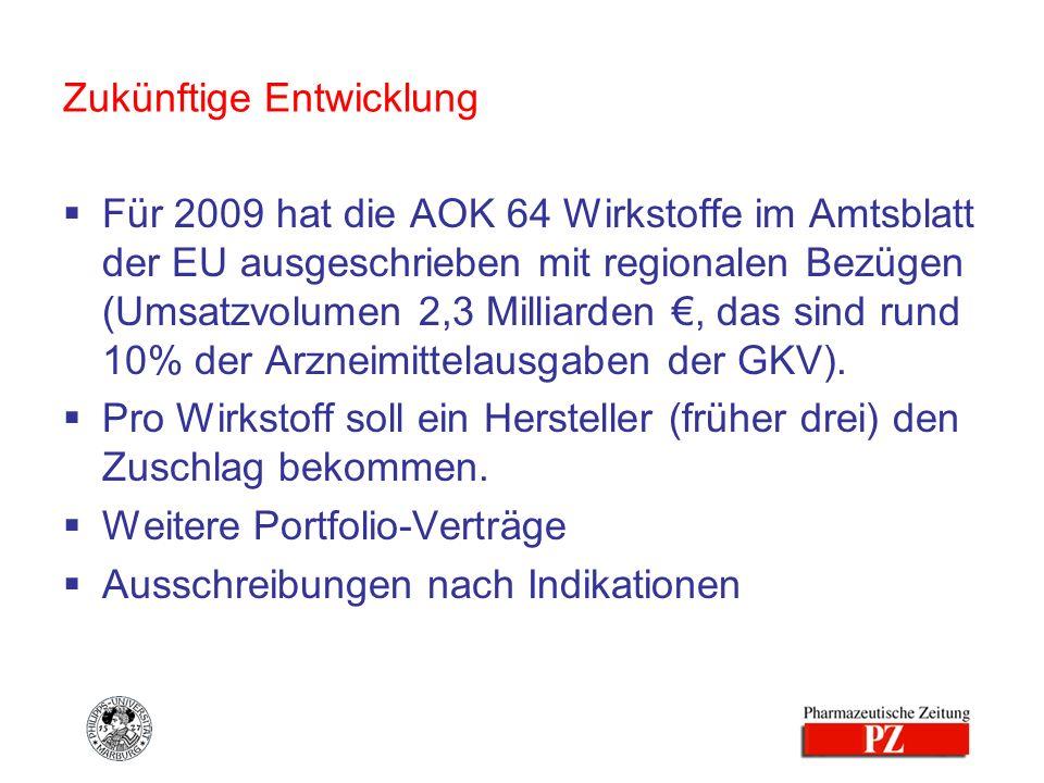 Zukünftige Entwicklung Für 2009 hat die AOK 64 Wirkstoffe im Amtsblatt der EU ausgeschrieben mit regionalen Bezügen (Umsatzvolumen 2,3 Milliarden, das