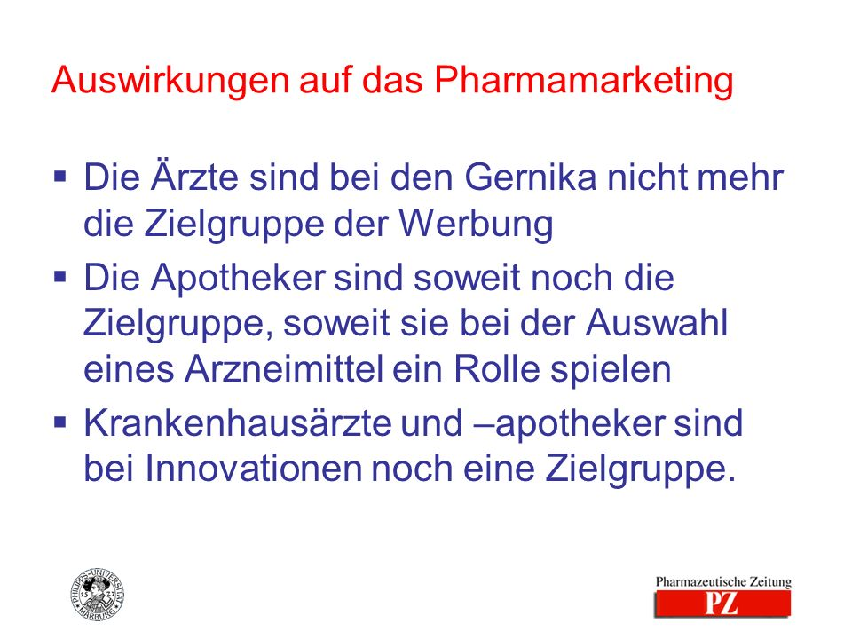 Auswirkungen auf das Pharmamarketing Die Ärzte sind bei den Gernika nicht mehr die Zielgruppe der Werbung Die Apotheker sind soweit noch die Zielgrupp