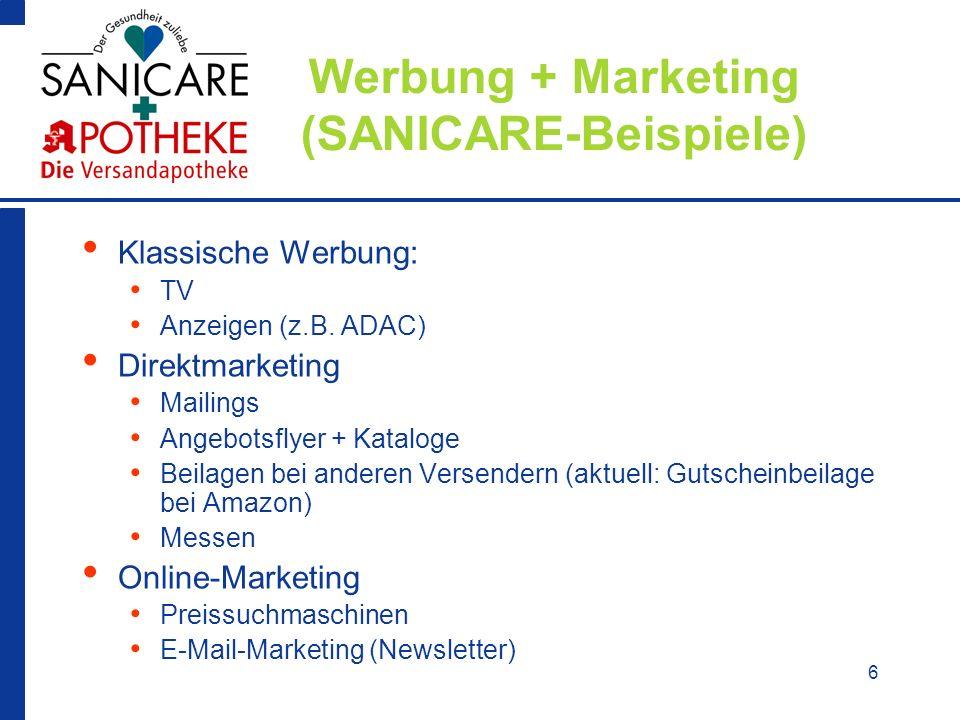 6 Werbung + Marketing (SANICARE-Beispiele) Klassische Werbung: TV Anzeigen (z.B. ADAC) Direktmarketing Mailings Angebotsflyer + Kataloge Beilagen bei