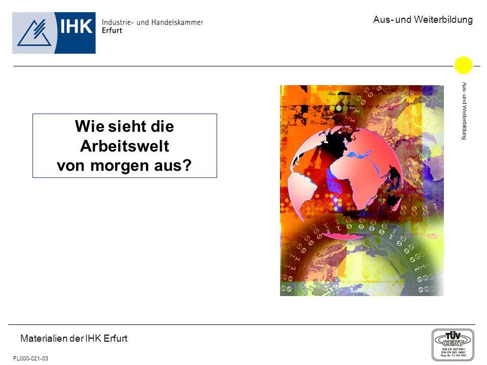 Aus- und Weiterbildung FL000-021-03 Materialien der IHK Erfurt Aus- und Weiterbildung Wie sieht die Arbeitswelt von morgen aus?