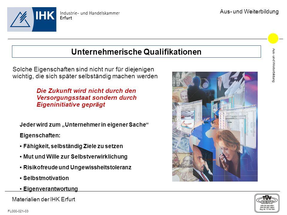 Aus- und Weiterbildung FL000-021-03 Materialien der IHK Erfurt Aus- und Weiterbildung Unternehmerische Qualifikationen Solche Eigenschaften sind nicht
