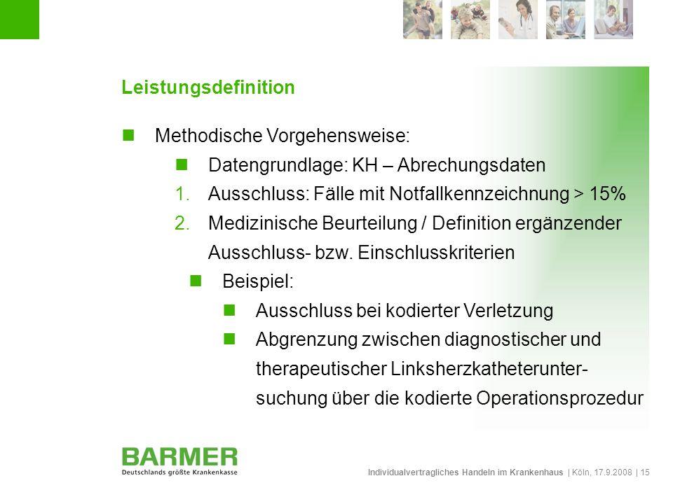 Individualvertragliches Handeln im Krankenhaus | Köln, 17.9.2008 | 15 Leistungsdefinition Methodische Vorgehensweise: Datengrundlage: KH – Abrechungsd