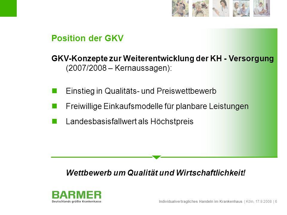 Individualvertragliches Handeln im Krankenhaus | Köln, 17.9.2008 | 6 Position der GKV GKV-Konzepte zur Weiterentwicklung der KH - Versorgung (2007/200