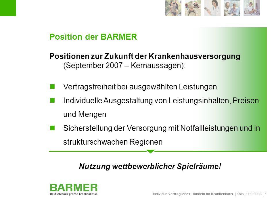 Individualvertragliches Handeln im Krankenhaus | Köln, 17.9.2008 | 18 BARMER Transparenzmodell Gesamtbudget plan- und steuerbare Leistungen Minder- / Mehrerlöse Individual- Vertrag Definitionstransparenz Finanztransparenz Vergabetransparenz