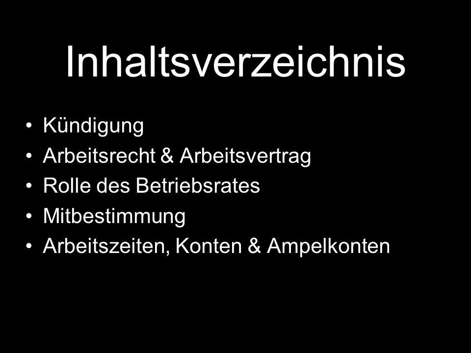 Inhaltsverzeichnis Kündigung Arbeitsrecht & Arbeitsvertrag Rolle des Betriebsrates Mitbestimmung Arbeitszeiten, Konten & Ampelkonten