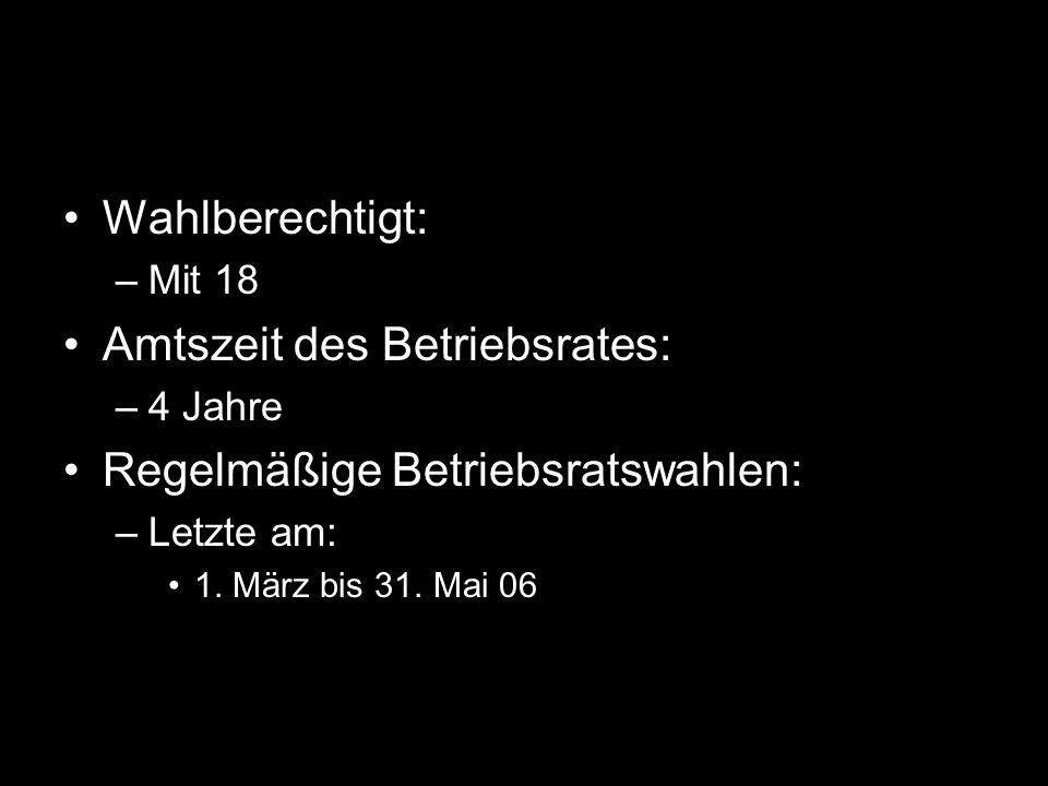 Wahlberechtigt: –Mit 18 Amtszeit des Betriebsrates: –4 Jahre Regelmäßige Betriebsratswahlen: –Letzte am: 1. März bis 31. Mai 06