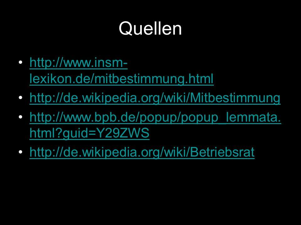 Quellen http://www.insm- lexikon.de/mitbestimmung.htmlhttp://www.insm- lexikon.de/mitbestimmung.html http://de.wikipedia.org/wiki/Mitbestimmung http:/