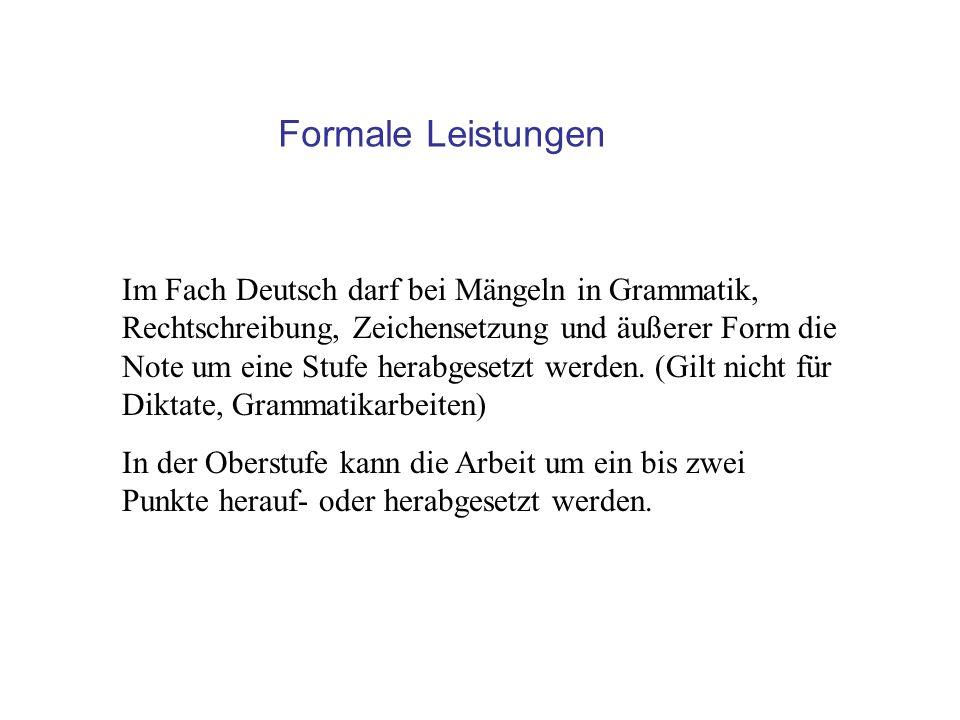 Im Fach Deutsch darf bei Mängeln in Grammatik, Rechtschreibung, Zeichensetzung und äußerer Form die Note um eine Stufe herabgesetzt werden.
