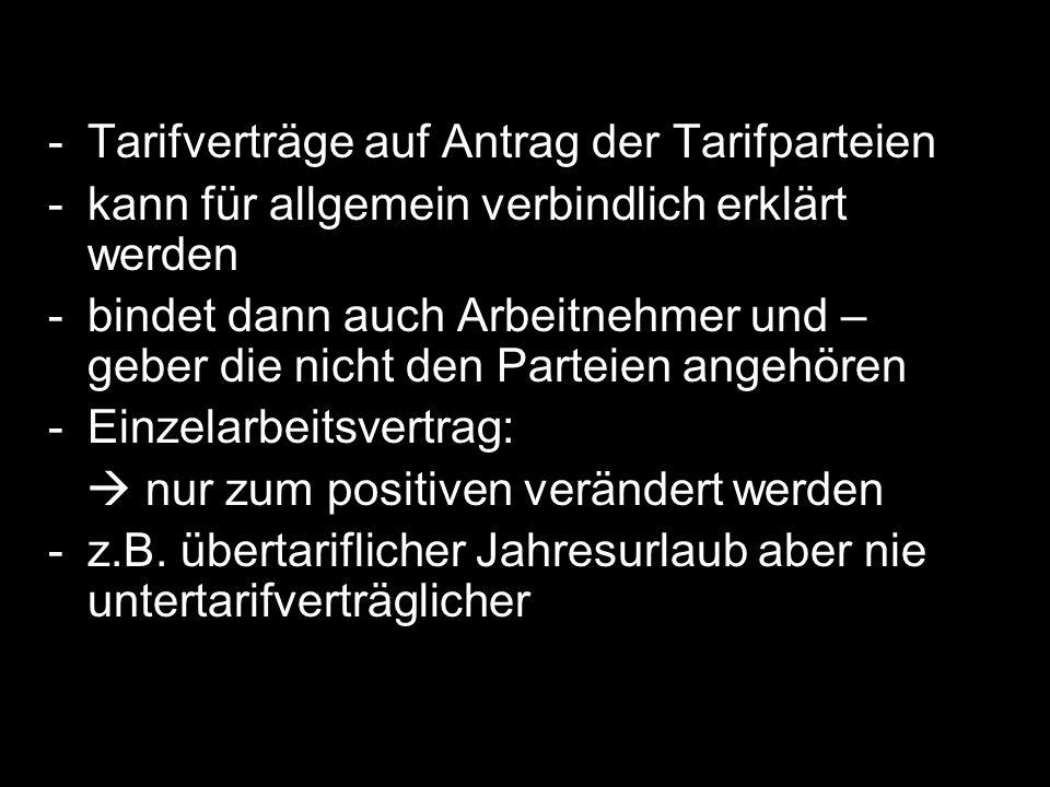 -Tarifverträge auf Antrag der Tarifparteien -kann für allgemein verbindlich erklärt werden -bindet dann auch Arbeitnehmer und – geber die nicht den Pa