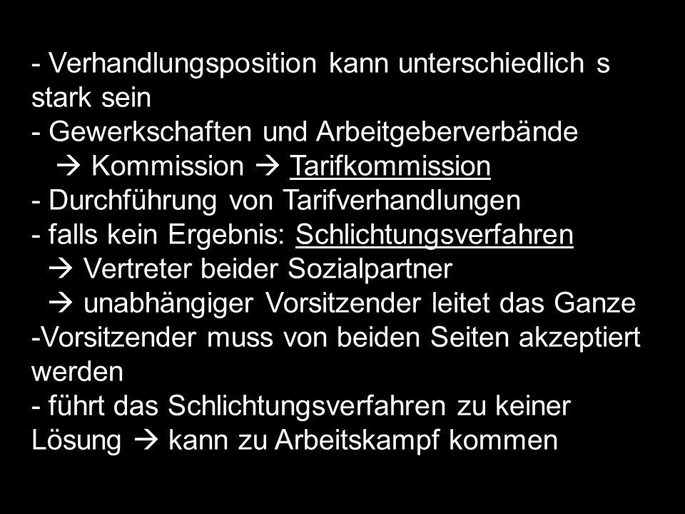 - - Verhandlungsposition kann unterschiedlich s stark sein - Gewerkschaften und Arbeitgeberverbände Kommission Tarifkommission - Durchführung von Tari