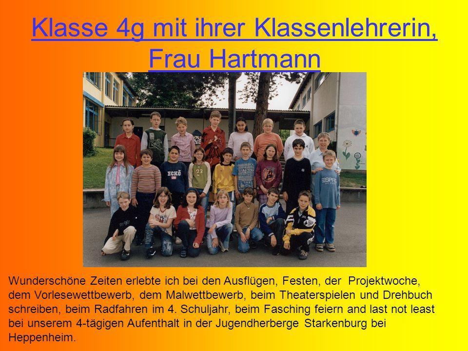Klasse 4g mit ihrer Klassenlehrerin, Frau Hartmann Wunderschöne Zeiten erlebte ich bei den Ausflügen, Festen, der Projektwoche, dem Vorlesewettbewerb,