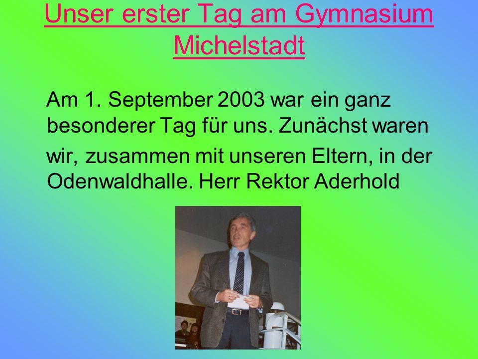 Unser erster Tag am Gymnasium Michelstadt Am 1. September 2003 war ein ganz besonderer Tag für uns. Zunächst waren wir, zusammen mit unseren Eltern, i