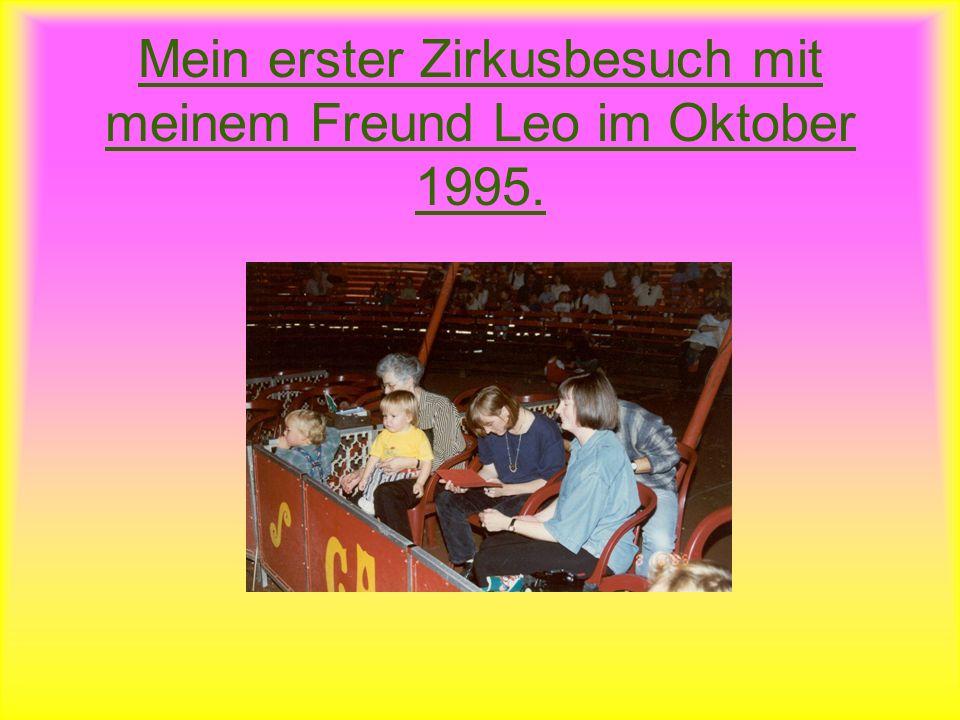 Mein erster Zirkusbesuch mit meinem Freund Leo im Oktober 1995.