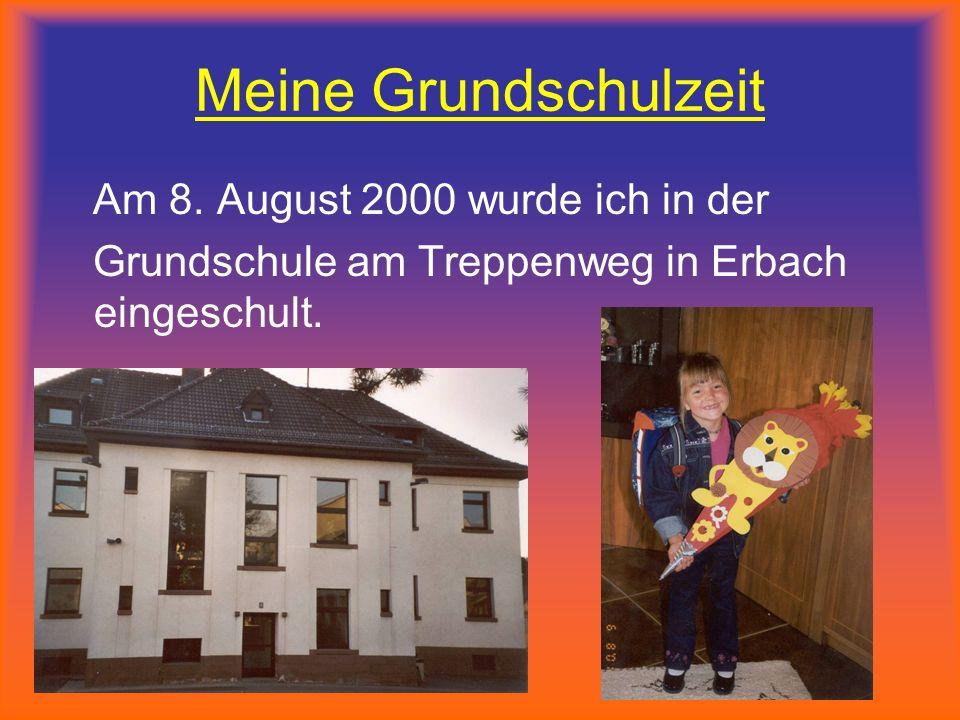 Meine Grundschulzeit Am 8. August 2000 wurde ich in der Grundschule am Treppenweg in Erbach eingeschult.