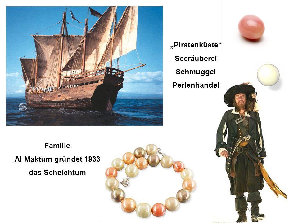 Piratenküste Seeräuberei Schmuggel Perlenhandel Familie Al Maktum gründet 1833 das Scheichtum