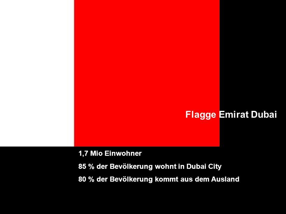 Flagge Emirat Dubai 1,7 Mio Einwohner 85 % der Bevölkerung wohnt in Dubai City 80 % der Bevölkerung kommt aus dem Ausland