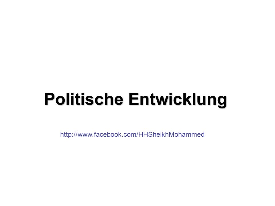Politische Entwicklung http://www.facebook.com/HHSheikhMohammed