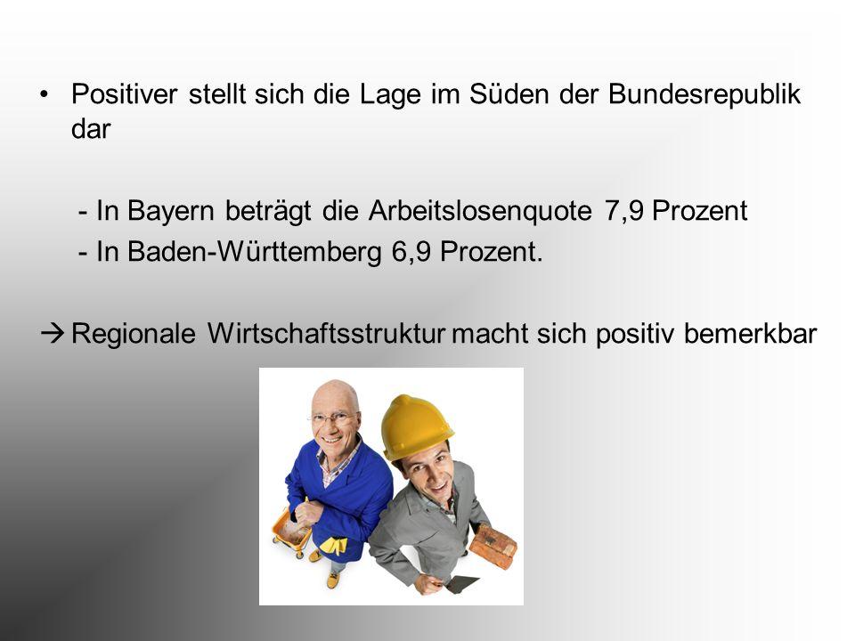 Positiver stellt sich die Lage im Süden der Bundesrepublik dar - In Bayern beträgt die Arbeitslosenquote 7,9 Prozent - In Baden-Württemberg 6,9 Prozen