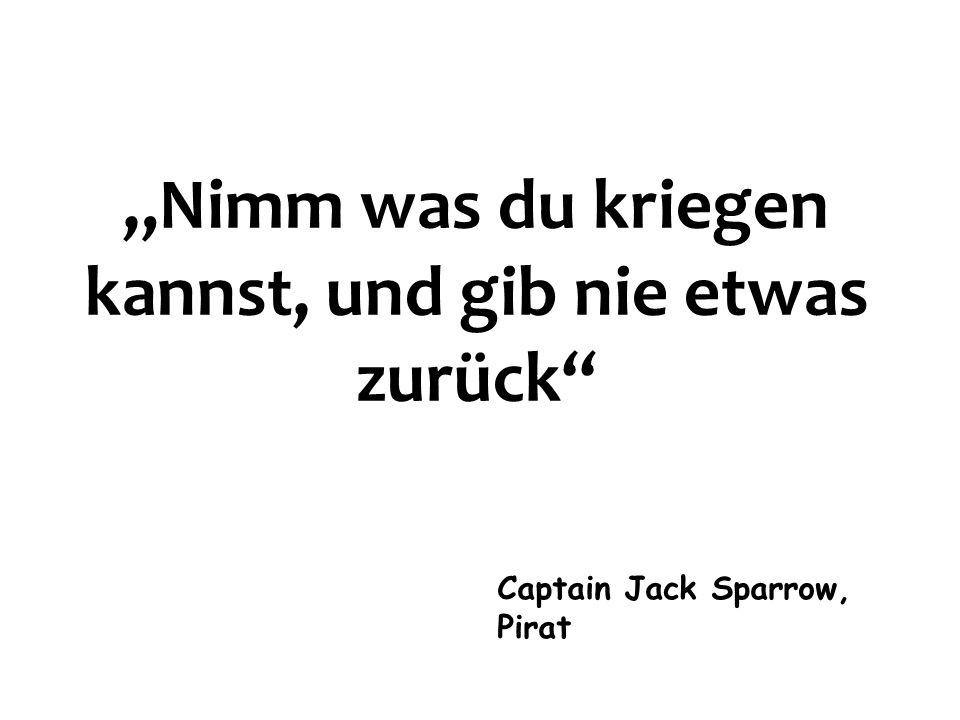 Nimm was du kriegen kannst, und gib nie etwas zurück Captain Jack Sparrow, Pirat
