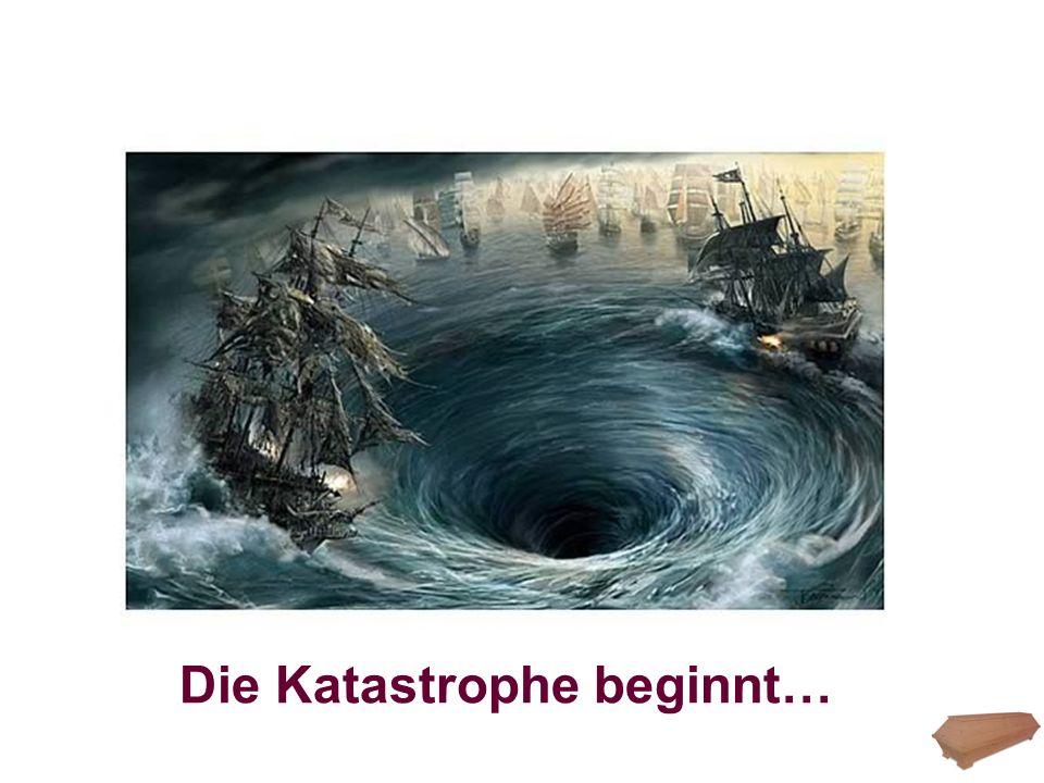 Die Katastrophe beginnt…