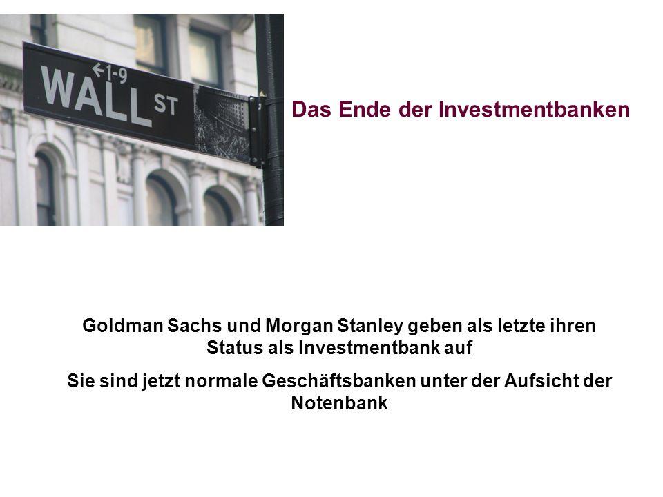 Das Ende der Investmentbanken Goldman Sachs und Morgan Stanley geben als letzte ihren Status als Investmentbank auf Sie sind jetzt normale Geschäftsba