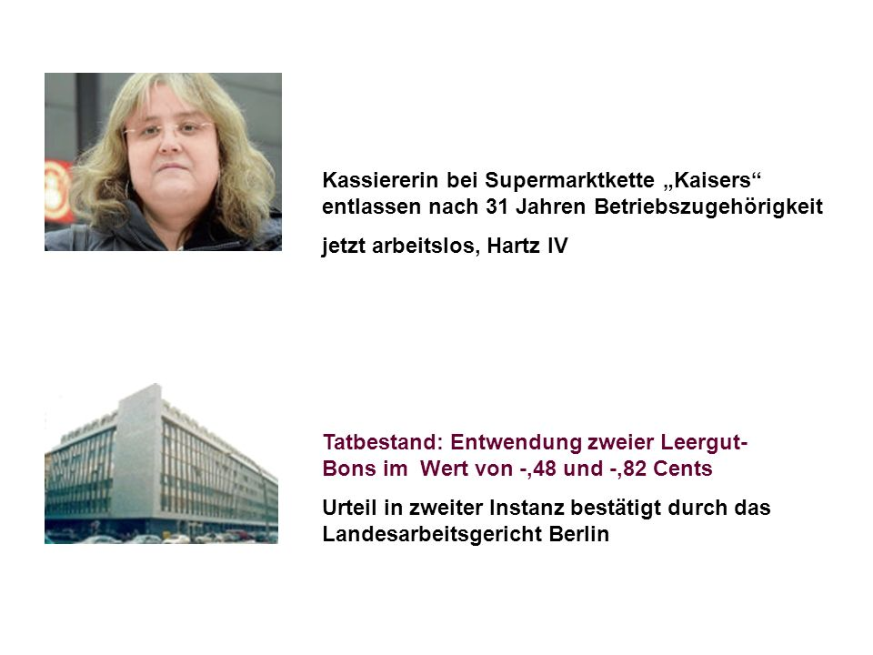 Kassiererin bei Supermarktkette Kaisers entlassen nach 31 Jahren Betriebszugehörigkeit jetzt arbeitslos, Hartz IV Tatbestand: Entwendung zweier Leergu