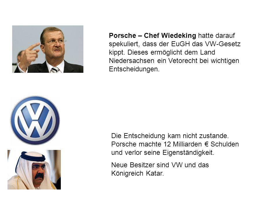 Porsche – Chef Wiedeking hatte darauf spekuliert, dass der EuGH das VW-Gesetz kippt. Dieses ermöglicht dem Land Niedersachsen ein Vetorecht bei wichti