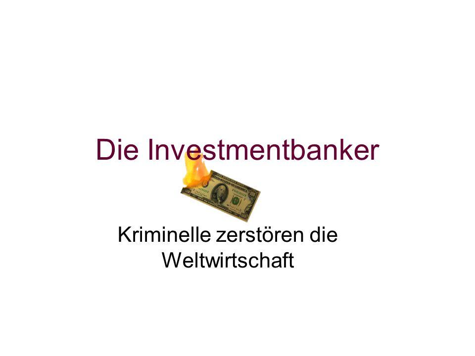 Die Investmentbanker Kriminelle zerstören die Weltwirtschaft