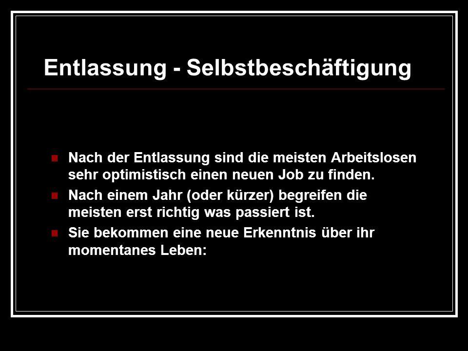 Entlassung - Selbstbeschäftigung Nach der Entlassung sind die meisten Arbeitslosen sehr optimistisch einen neuen Job zu finden. Nach einem Jahr (oder