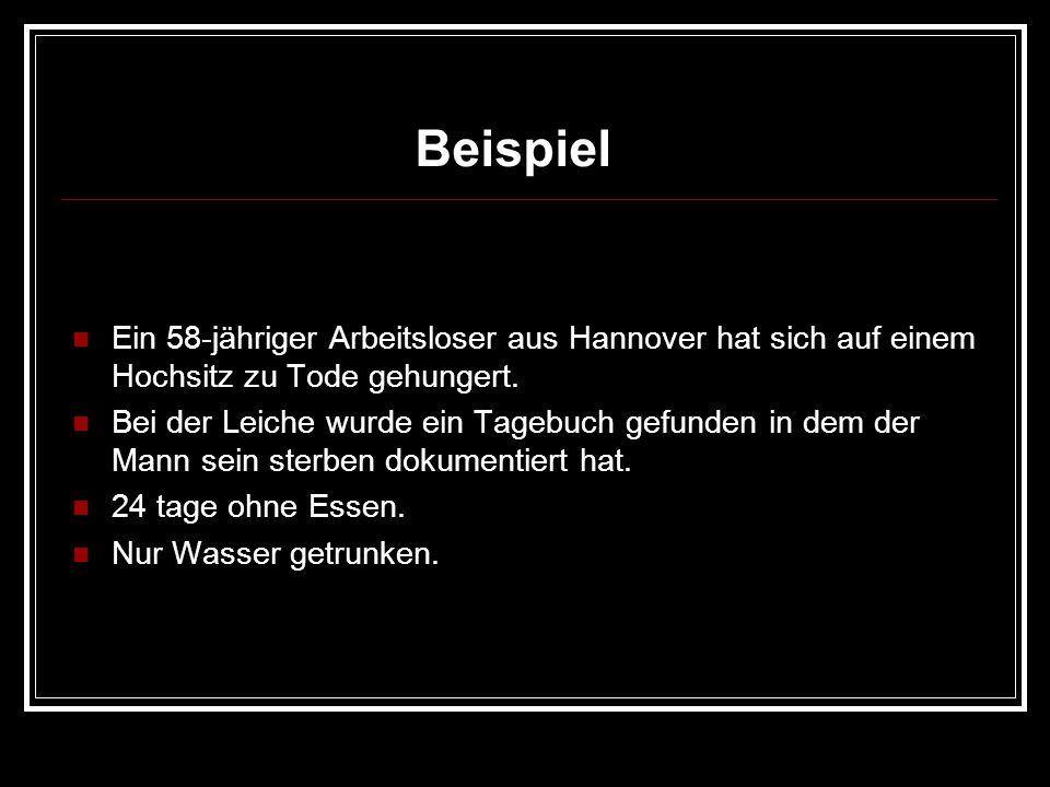 Beispiel Ein 58-jähriger Arbeitsloser aus Hannover hat sich auf einem Hochsitz zu Tode gehungert. Bei der Leiche wurde ein Tagebuch gefunden in dem de