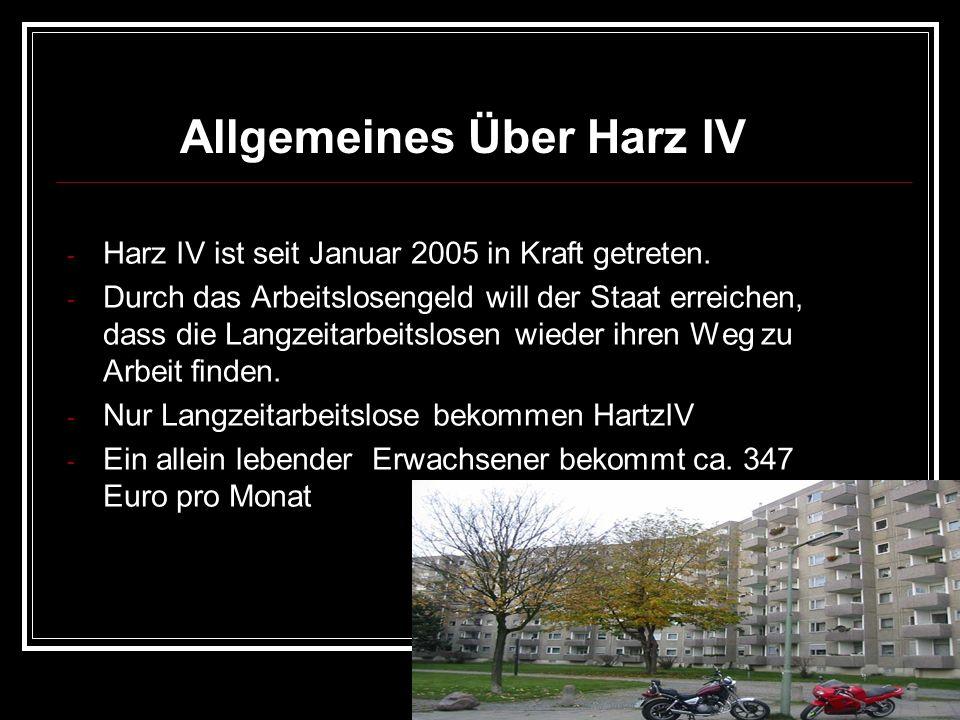 - Harz IV ist seit Januar 2005 in Kraft getreten. - Durch das Arbeitslosengeld will der Staat erreichen, dass die Langzeitarbeitslosen wieder ihren We