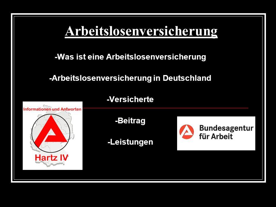 Arbeitslosenversicherung -Was ist eine Arbeitslosenversicherung -Arbeitslosenversicherung in Deutschland -Versicherte -Beitrag -Leistungen