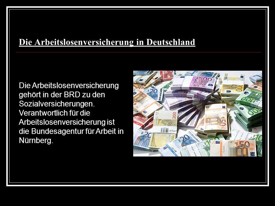 Die Arbeitslosenversicherung in Deutschland Die Arbeitslosenversicherung gehört in der BRD zu den Sozialversicherungen. Verantwortlich für die Arbeits