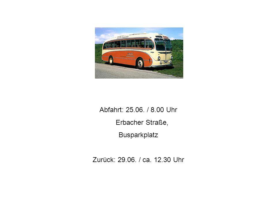 Abfahrt: 25.06. / 8.00 Uhr Erbacher Straße, Busparkplatz Zurück: 29.06. / ca. 12.30 Uhr