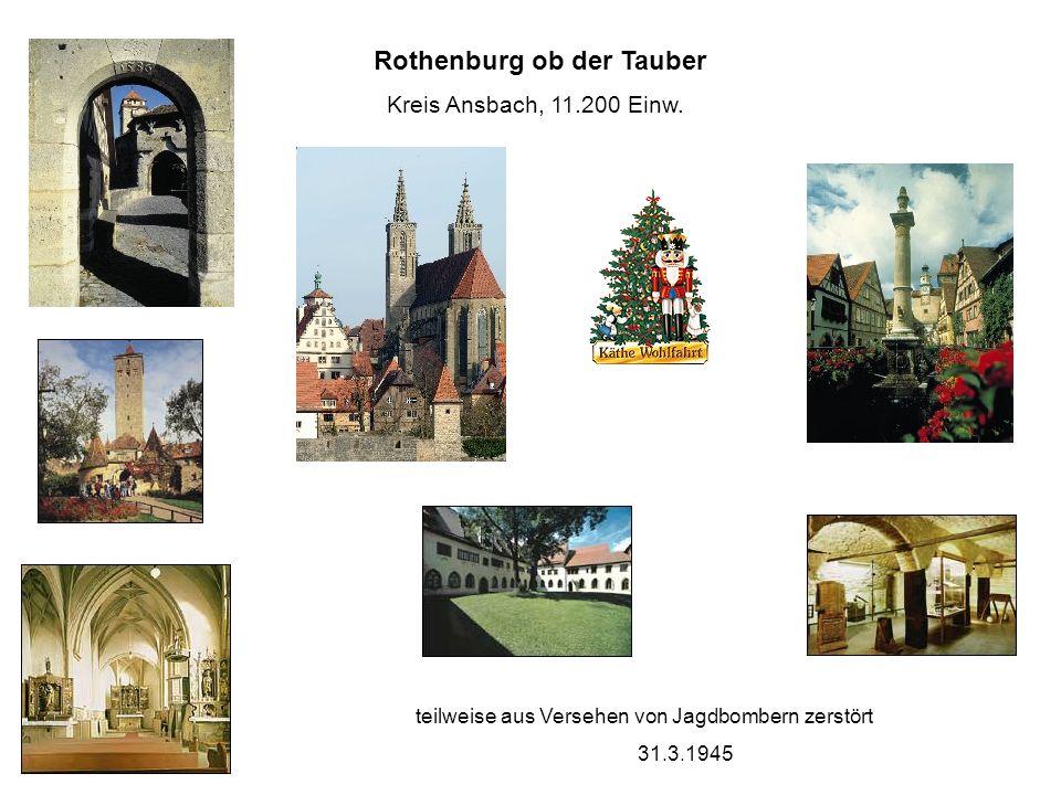 Rothenburg ob der Tauber Kreis Ansbach, 11.200 Einw. teilweise aus Versehen von Jagdbombern zerstört 31.3.1945