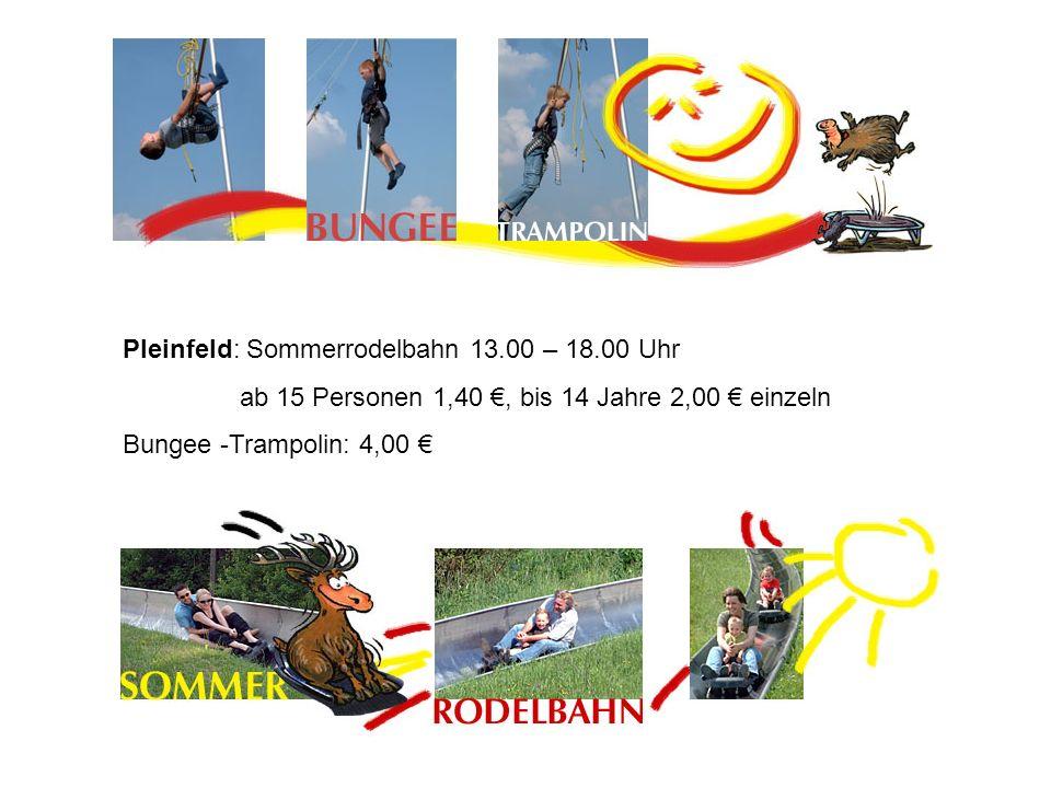 Pleinfeld: Sommerrodelbahn 13.00 – 18.00 Uhr ab 15 Personen 1,40, bis 14 Jahre 2,00 einzeln Bungee -Trampolin: 4,00