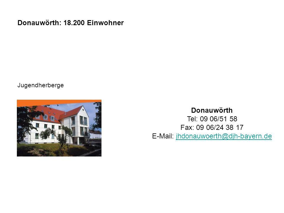 Donauwörth Tel: 09 06/51 58 Fax: 09 06/24 38 17 E-Mail: jhdonauwoerth@djh-bayern.dejhdonauwoerth@djh-bayern.de Donauwörth: 18.200 Einwohner Jugendherberge